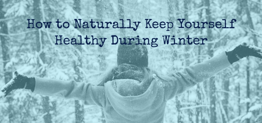 How to Naturally Keep Yourself Healthy During Winter